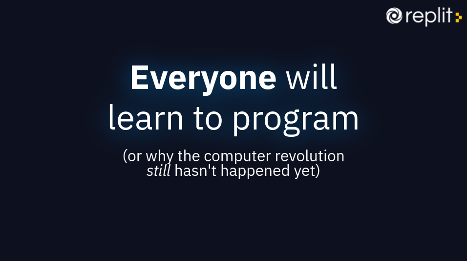 Everyone will learn to program (or why the computer revolution still hasn't happened yet)